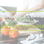 Principales errores al seguir una dieta vegetariana